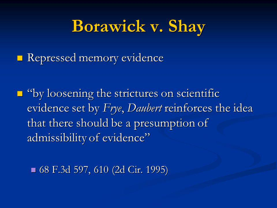 Borawick v. Shay Repressed memory evidence Repressed memory evidence by loosening the strictures on scientific evidence set by Frye, Daubert reinforce