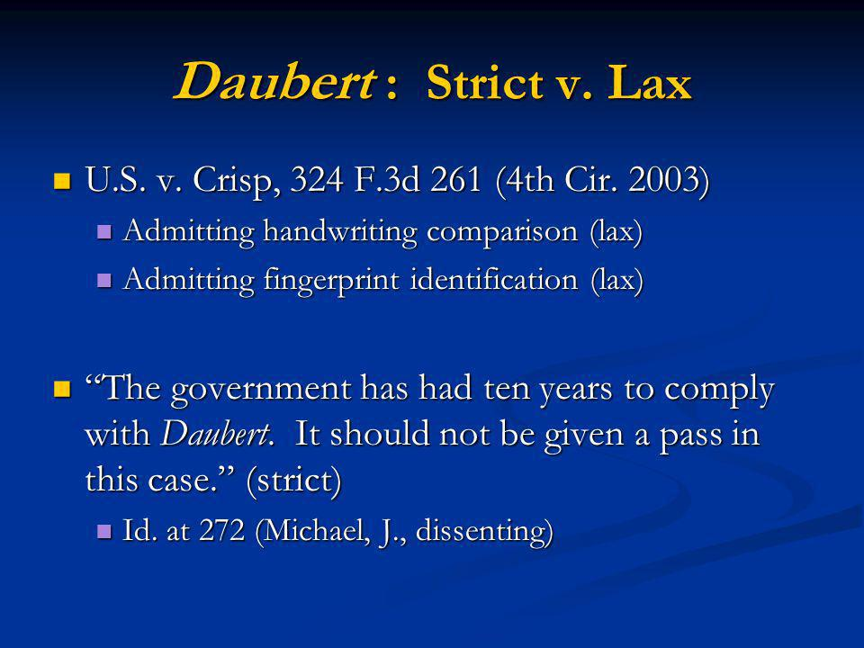 Daubert : Strict v. Lax U.S. v. Crisp, 324 F.3d 261 (4th Cir. 2003) U.S. v. Crisp, 324 F.3d 261 (4th Cir. 2003) Admitting handwriting comparison (lax)