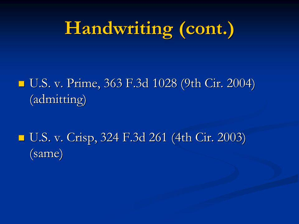 Handwriting (cont.) U.S. v. Prime, 363 F.3d 1028 (9th Cir. 2004) (admitting) U.S. v. Prime, 363 F.3d 1028 (9th Cir. 2004) (admitting) U.S. v. Crisp, 3
