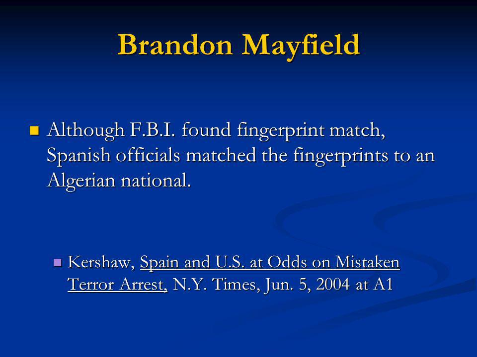 Brandon Mayfield Although F.B.I. found fingerprint match, Spanish officials matched the fingerprints to an Algerian national. Although F.B.I. found fi