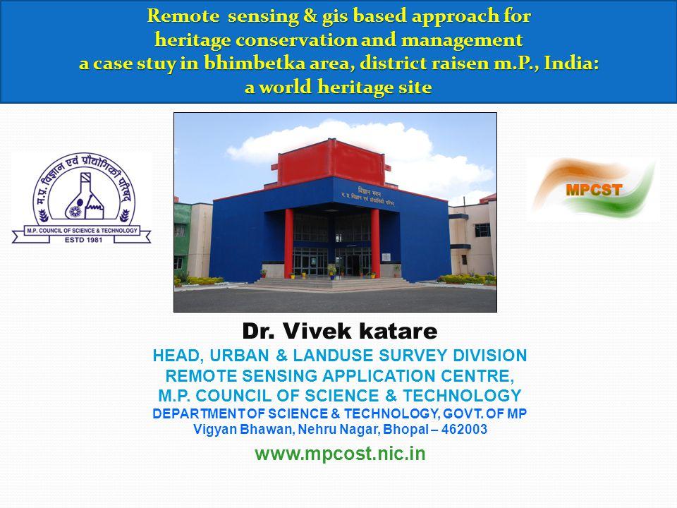 Dr. Vivek katare HEAD, URBAN & LANDUSE SURVEY DIVISION REMOTE SENSING APPLICATION CENTRE, M.P. COUNCIL OF SCIENCE & TECHNOLOGY DEPARTMENT OF SCIENCE &