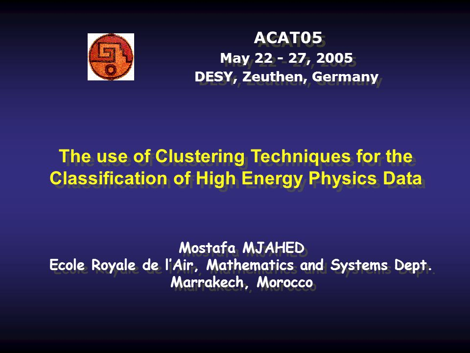 ACAT05 May 22 - 27, 2005 DESY, Zeuthen, Germany The use of Clustering Techniques for the Classification of High Energy Physics Data Mostafa MJAHED Eco