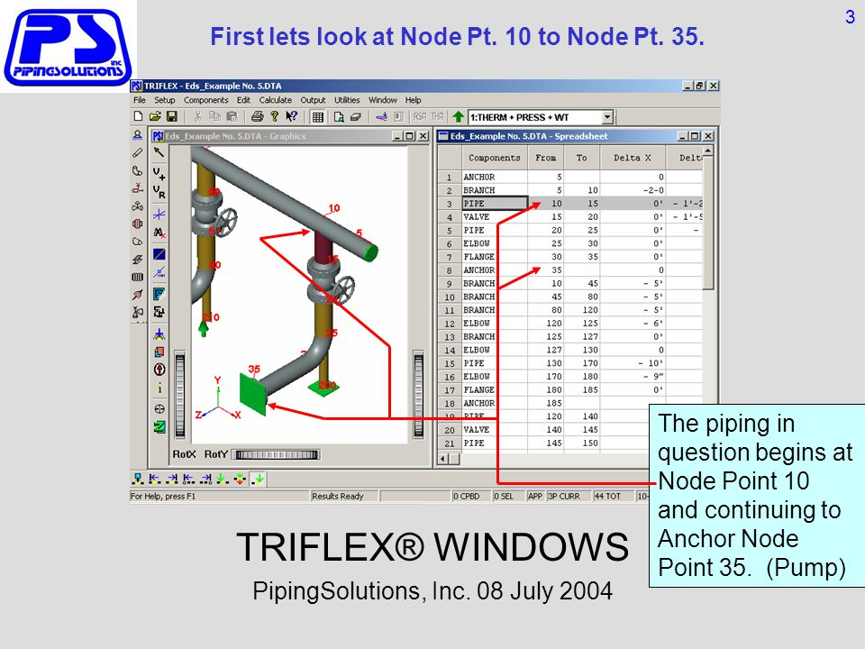 First lets look at Node Pt. 10 to Node Pt. 35. TRIFLEX® WINDOWS PipingSolutions, Inc.