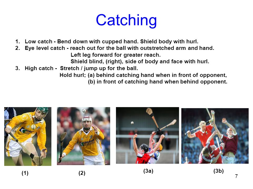 8 High Catch – Position of Hurl to Protect Catching Hand Hurl held behind catching hand Hurl held in front of catching hand