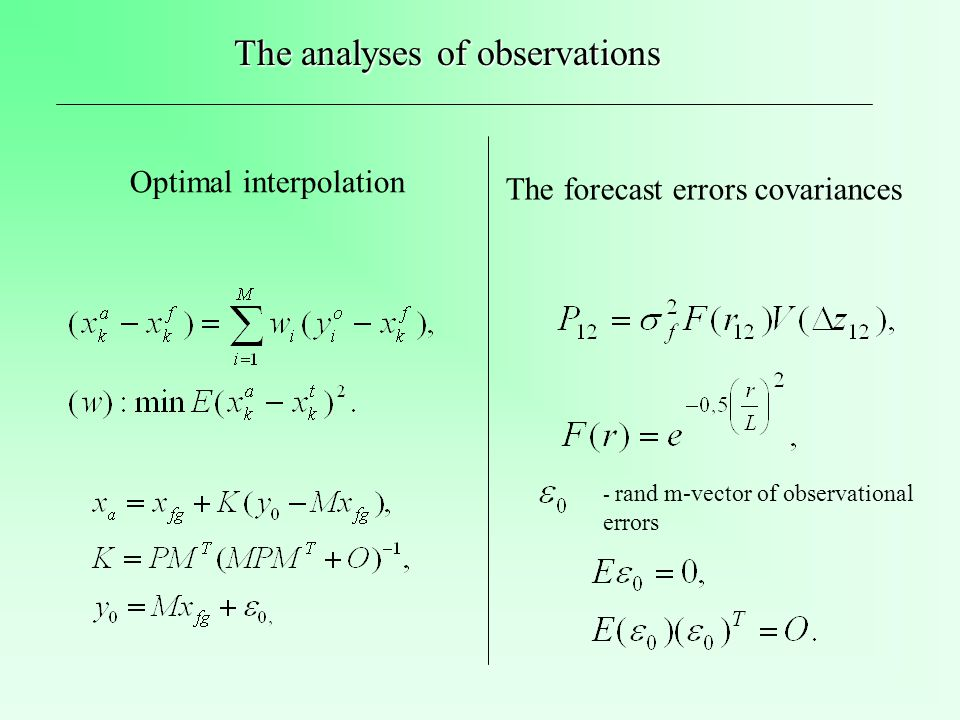 Optimal interpolation - rand m-vector of observational errors The forecast errors covariances The analyses of observations