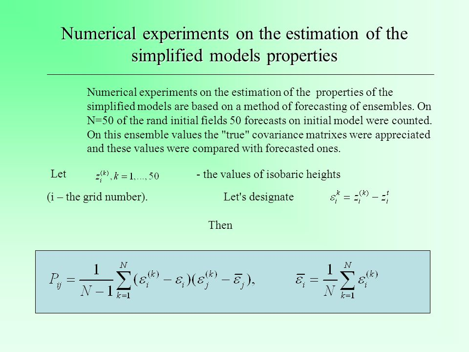Numerical experiments on the estimation of the simplified models properties Numerical experiments on the estimation of the properties of the simplified models are based on a method of forecasting of ensembles.