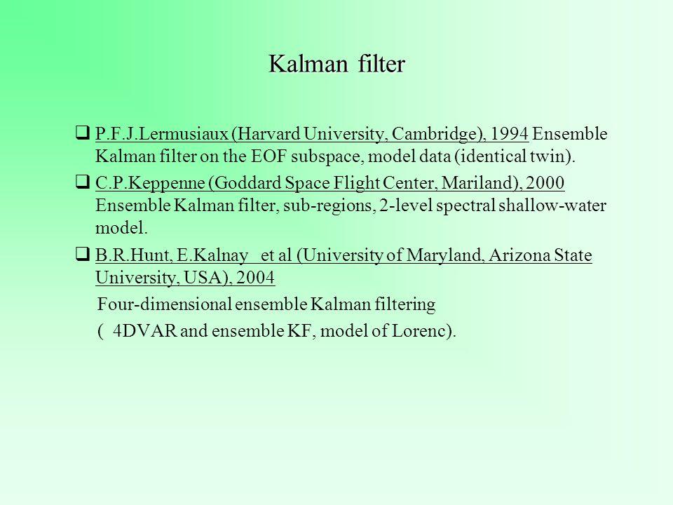 Kalman filter P.F.J.Lermusiaux (Harvard University, Cambridge), 1994 Ensemble Kalman filter on the EOF subspace, model data (identical twin).