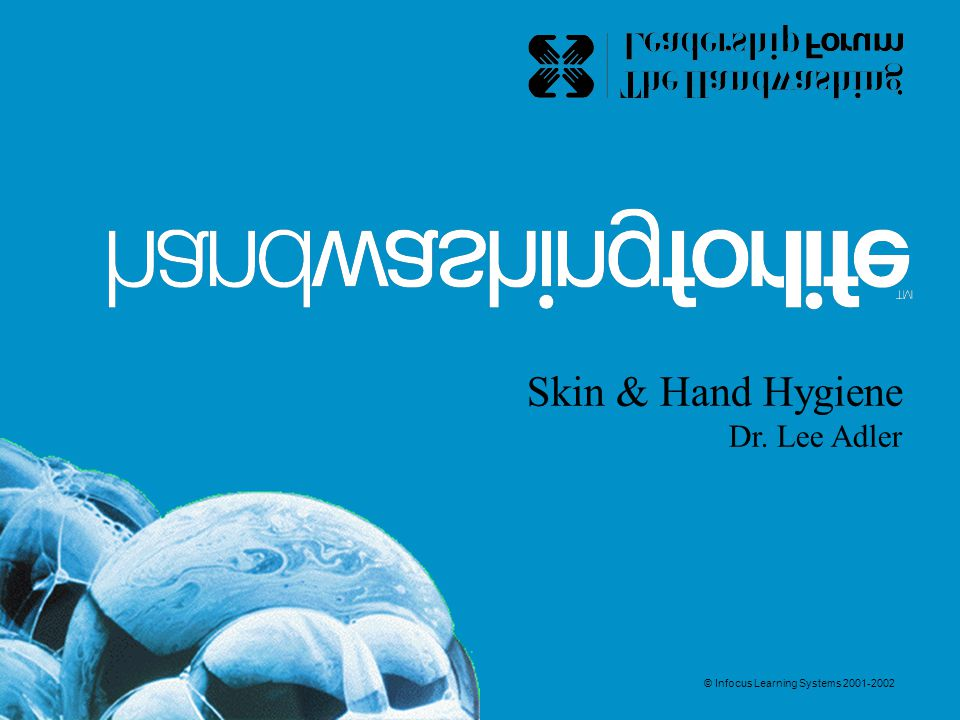 Skin & Hand Hygiene Dr. Lee Adler © Infocus Learning Systems 2001-2002