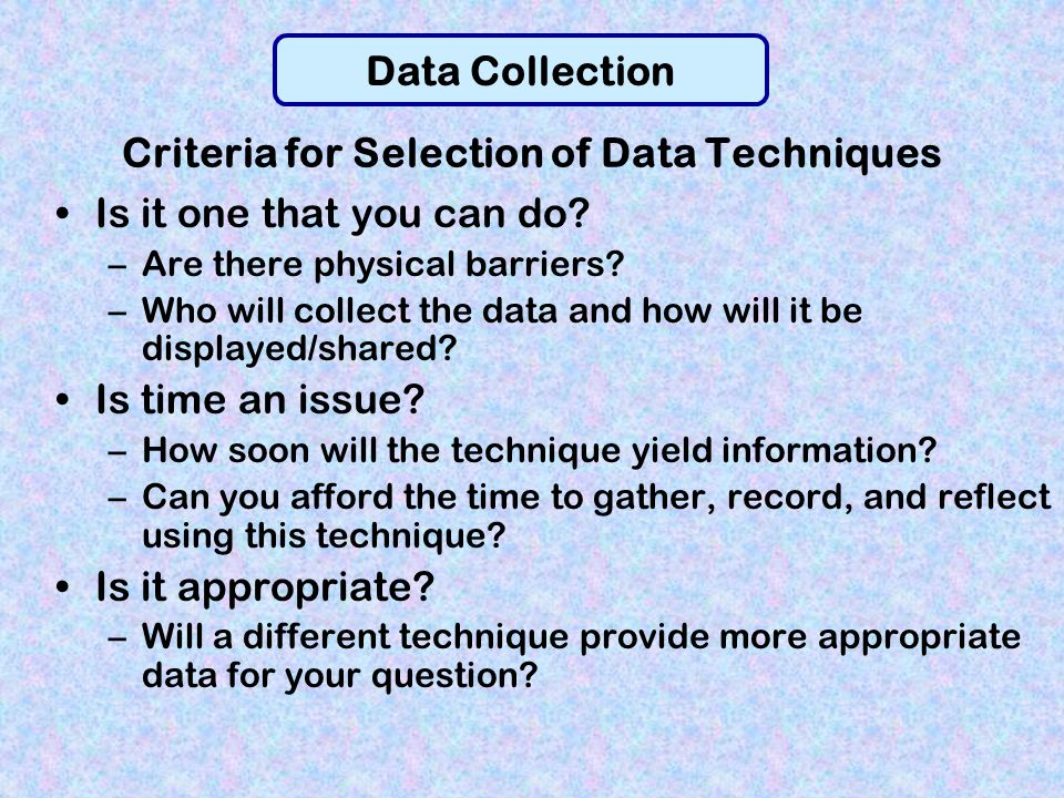 Criteria for Selection of Data Techniques Is it one that you can do.