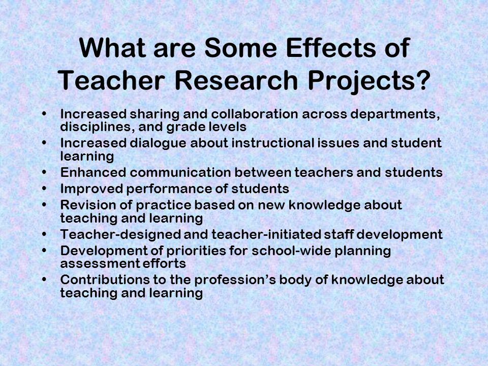 What are Some Effects of Teacher Research Projects.