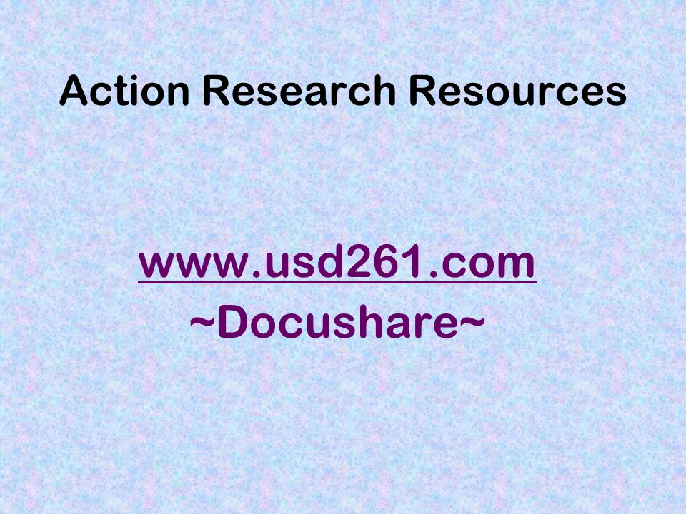 Action Research Resources www.usd261.com ~Docushare~