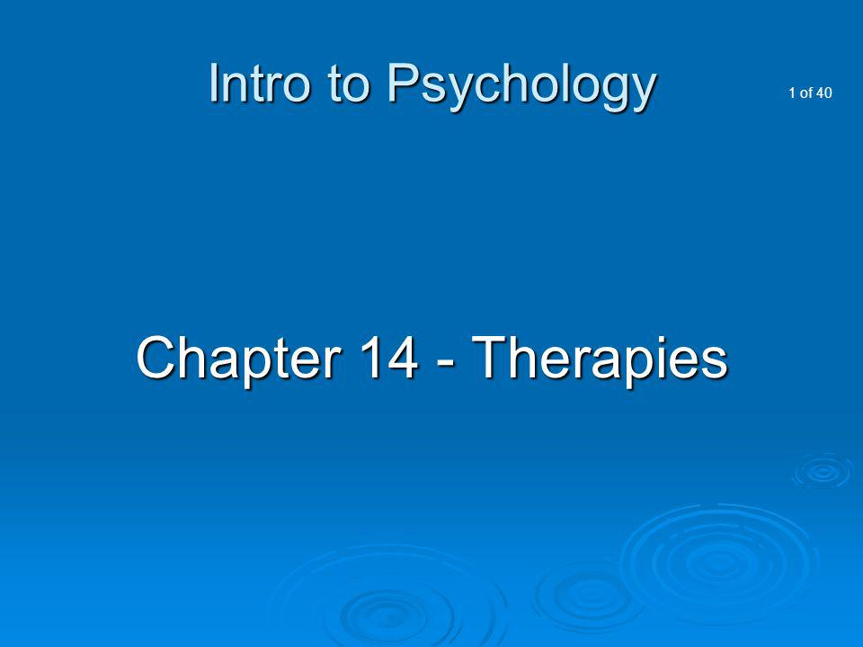 1 of 40 Intro to Psychology Chapter 14 - Therapies