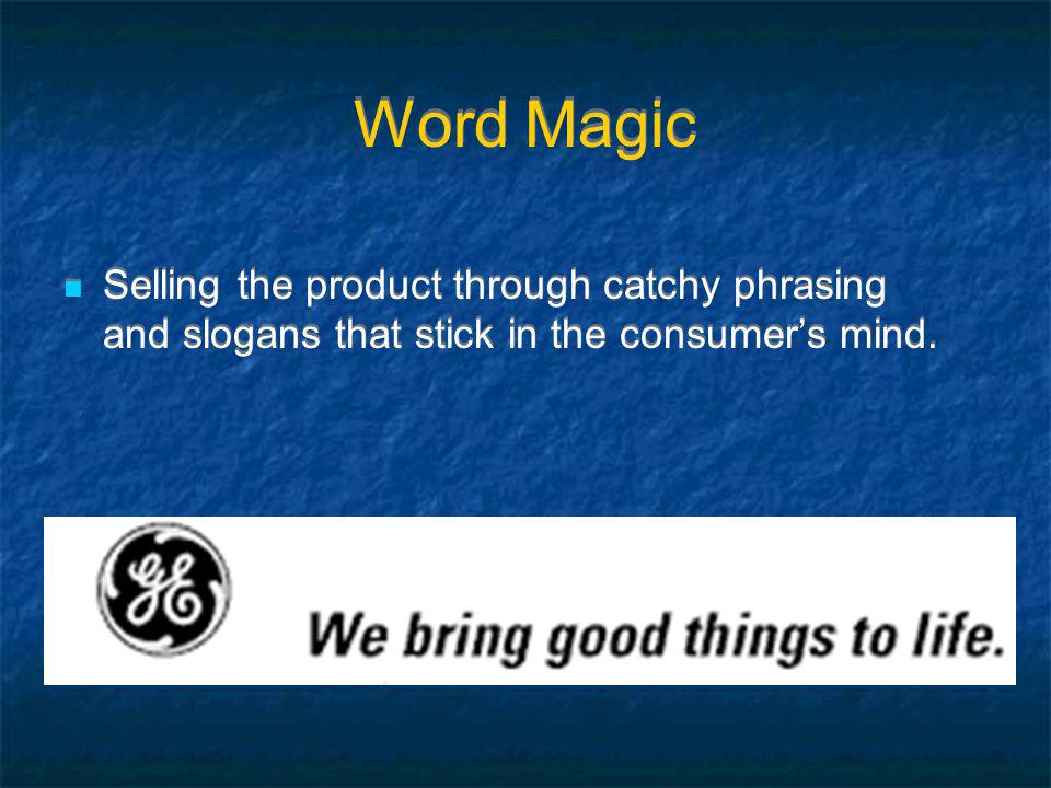 Word Magic Selling the product through catchy phrasing and slogans that stick in the consumers mind.