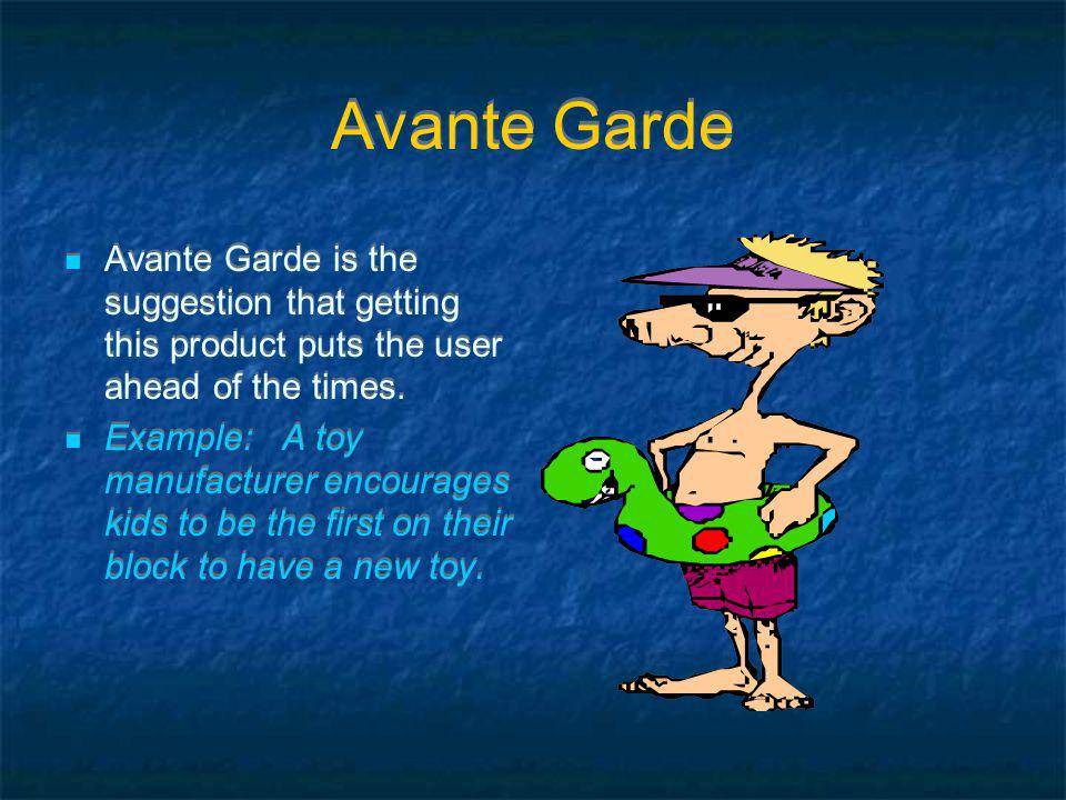 Avante Garde Avante Garde is the suggestion that getting this product puts the user ahead of the times.