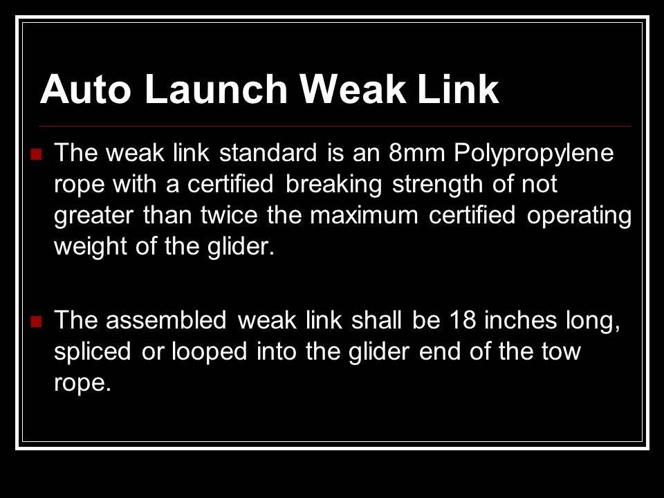 Auto Launch Weak Link The weak link standard is an 8mm Polypropylene rope with a certified breaking strength of not greater than twice the maximum cer