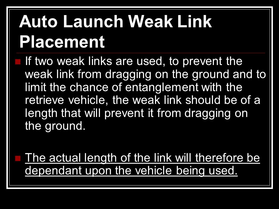 If two weak links are used, to prevent the weak link from dragging on the ground and to limit the chance of entanglement with the retrieve vehicle, th
