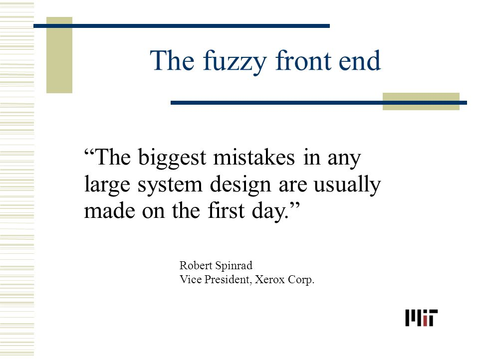 The fuzzy front end The biggest mistakes in any large system design are usually made on the first day.