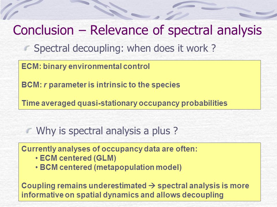 Conclusion – Relevance of spectral analysis Spectral decoupling: when does it work .