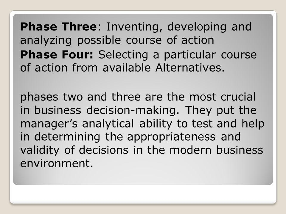 Phase Three: Inventing, developing and analyzing possible course of action Phase Four: Selecting a particular course of action from available Alternat