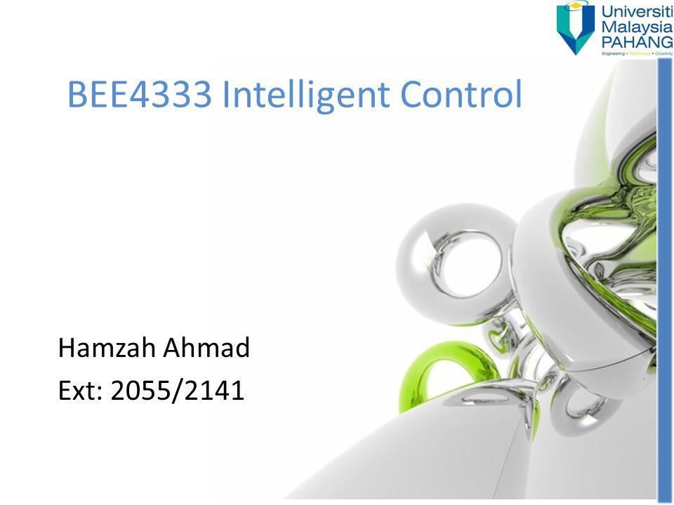 BEE4333 Intelligent Control Hamzah Ahmad Ext: 2055/2141