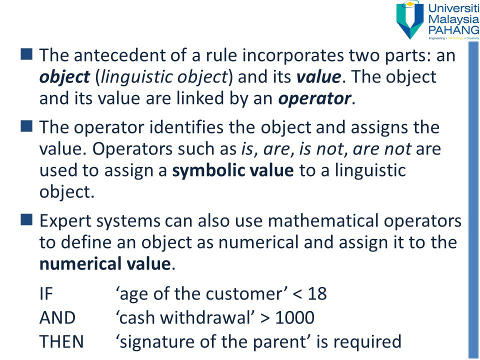 The antecedent of a rule incorporates two parts: an object (linguistic object) and its value. The object and its value are linked by an operator. The