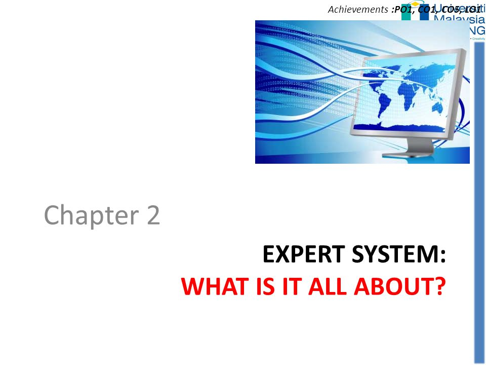 EXPERT SYSTEM: WHAT IS IT ALL ABOUT? Chapter 2 Achievements :PO1, CO1, CO5, LO1