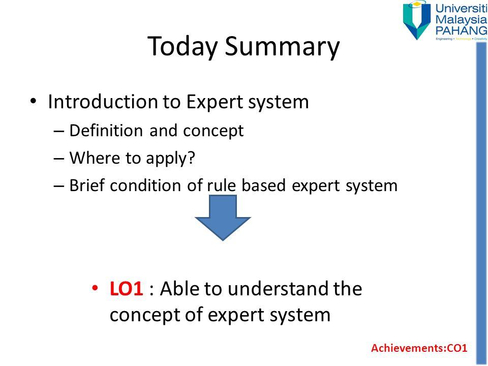Today Summary Introduction to Expert system – Definition and concept – Where to apply? – Brief condition of rule based expert system LO1 : Able to und