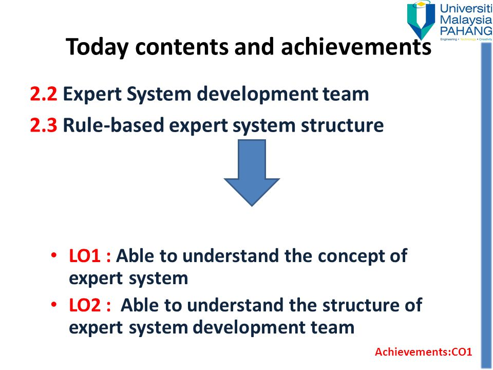 Today contents and achievements LO1 : Able to understand the concept of expert system LO2 : Able to understand the structure of expert system developm