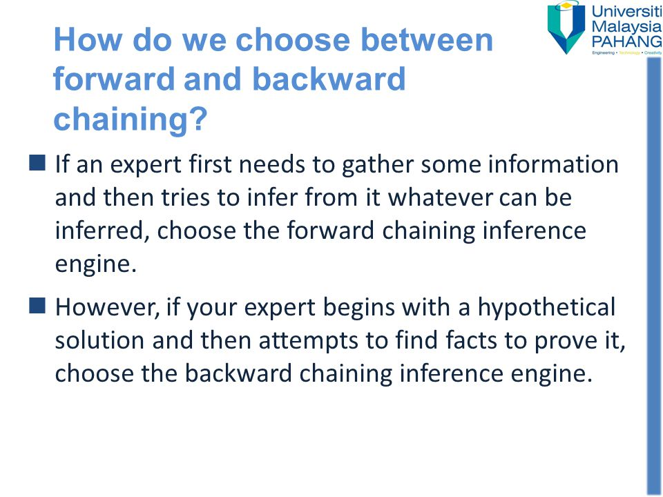 How do we choose between forward and backward chaining? If an expert first needs to gather some information and then tries to infer from it whatever c