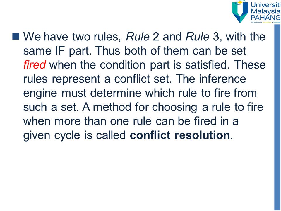 We have two rules, Rule 2 and Rule 3, with the same IF part. Thus both of them can be set fired when the condition part is satisfied. These rules repr