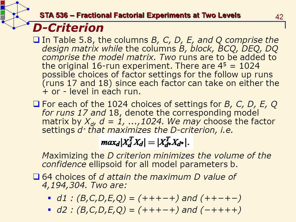 42 STA 536 – Fractional Factorial Experiments at Two Levels D-Criterion In Table 5.8, the columns B, C, D, E, and Q comprise the design matrix while t
