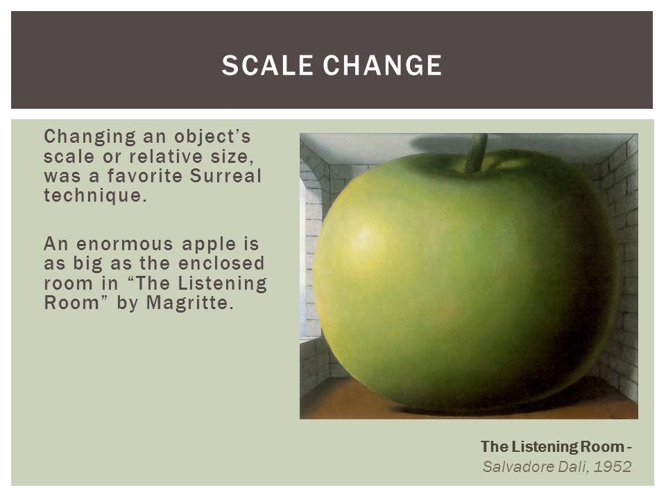 Changing an objects scale or relative size, was a favorite Surreal technique. An enormous apple is as big as the enclosed room in The Listening Room b