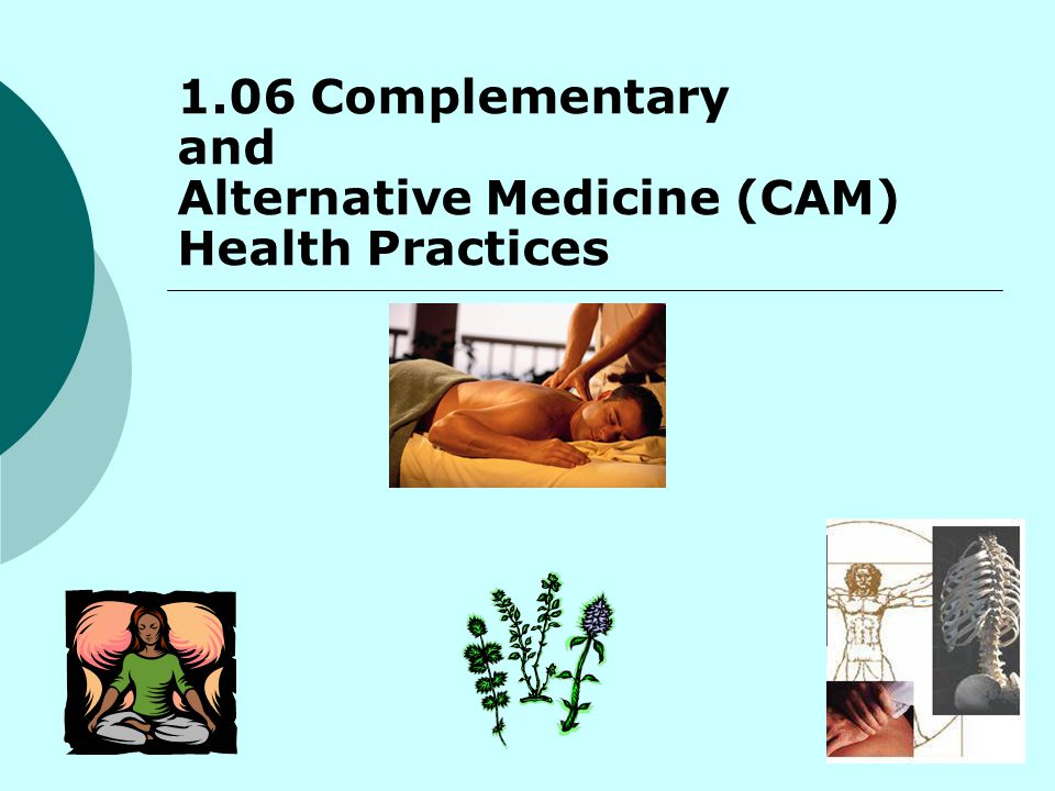 1.06 Complementary and Alternative Medicine (CAM) Health Practices