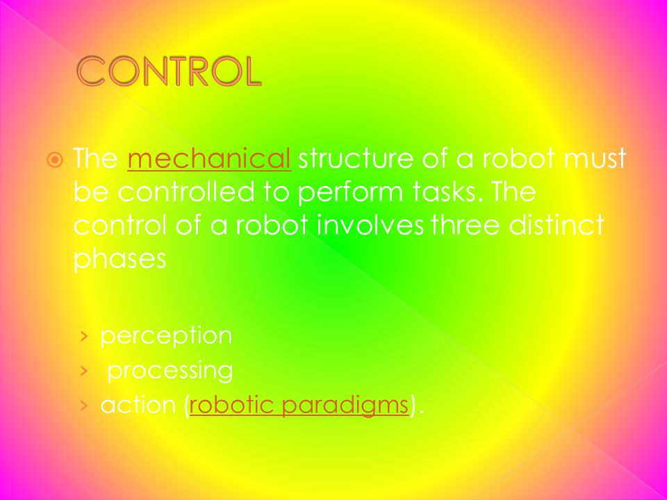 The mechanical structure of a robot must be controlled to perform tasks. The control of a robot involves three distinct phasesmechanical perception pr
