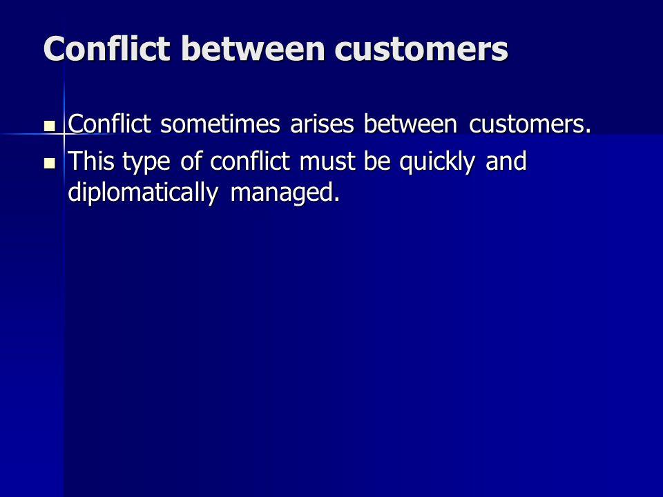 Conflict between customers Conflict sometimes arises between customers.