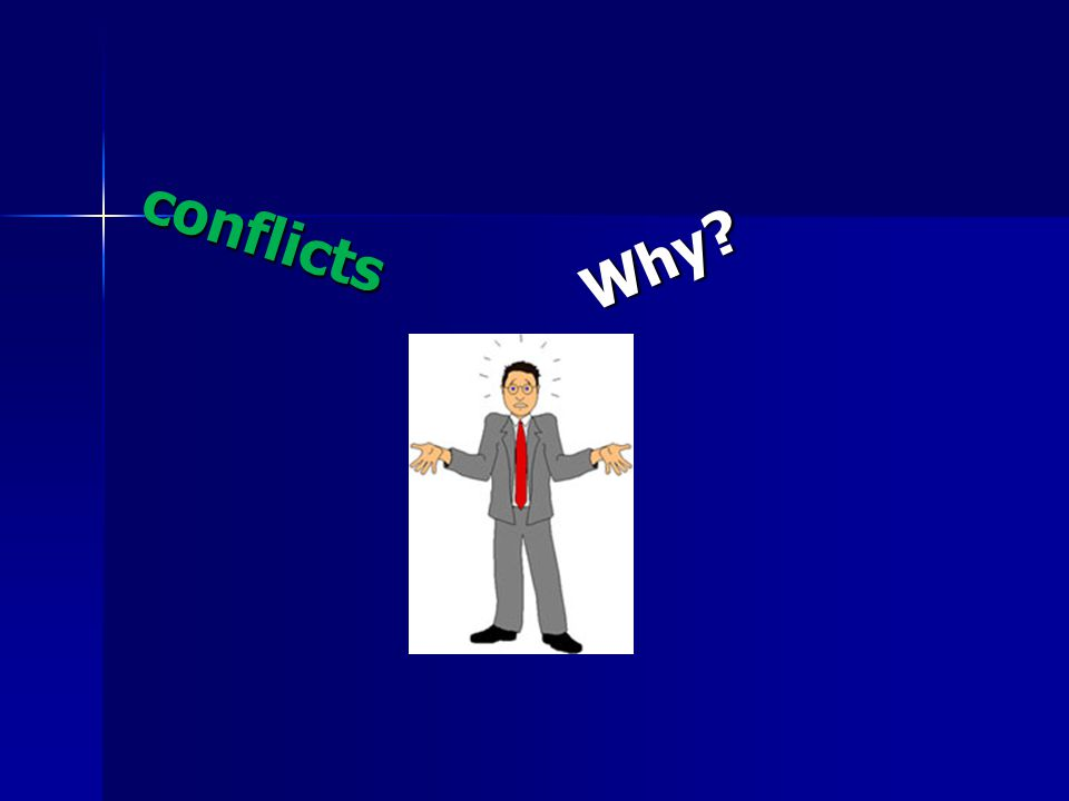 conflicts Why?