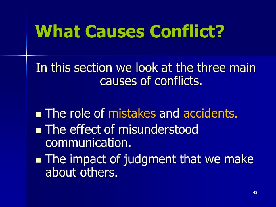 43 What Causes Conflict.In this section we look at the three main causes of conflicts.