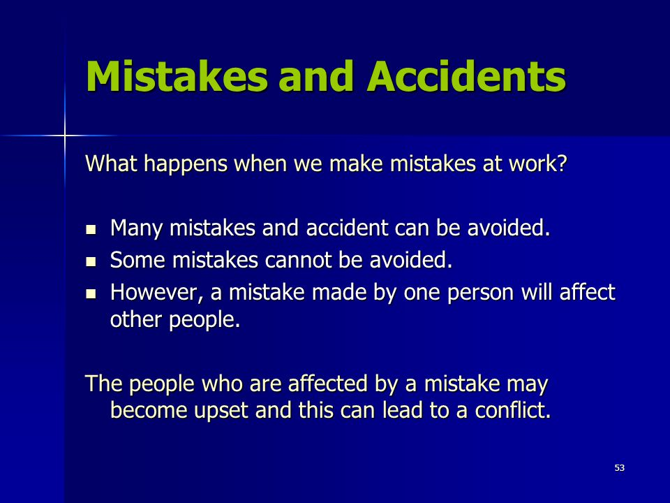 53 Mistakes and Accidents What happens when we make mistakes at work.