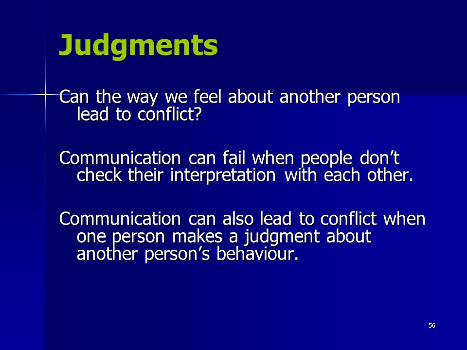 56 Judgments Can the way we feel about another person lead to conflict.