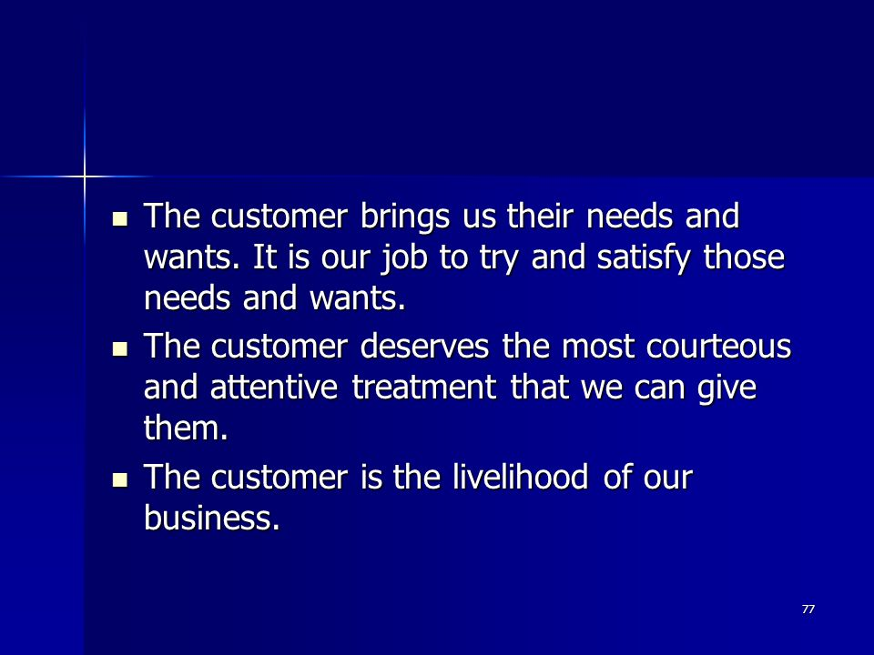 The customer brings us their needs and wants.