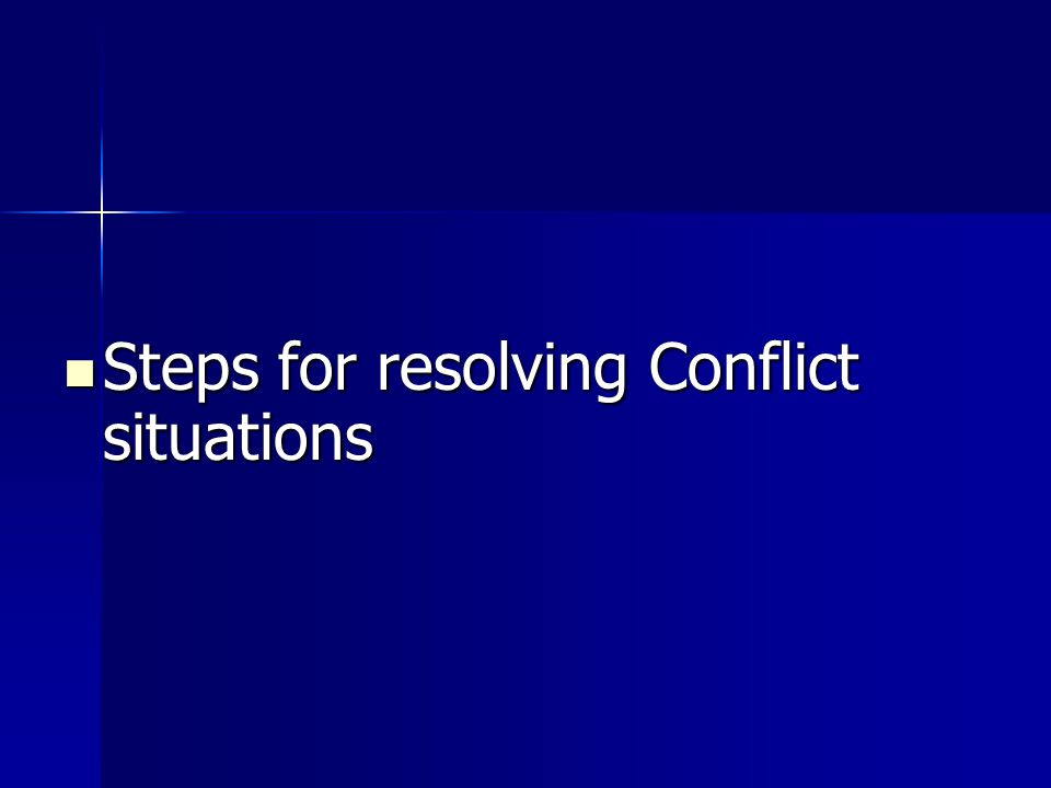 Steps for resolving Conflict situations Steps for resolving Conflict situations