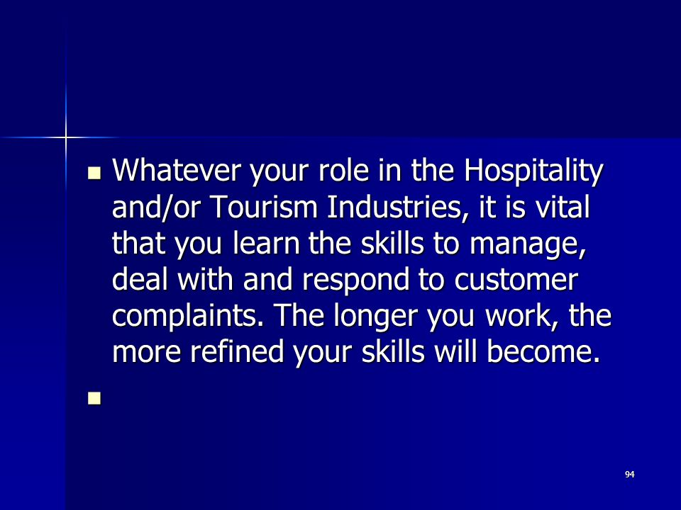 Whatever your role in the Hospitality and/or Tourism Industries, it is vital that you learn the skills to manage, deal with and respond to customer complaints.