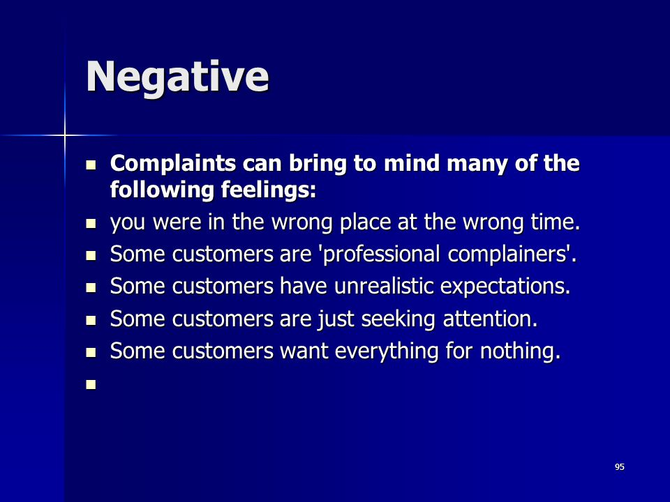 Negative Complaints can bring to mind many of the following feelings: Complaints can bring to mind many of the following feelings: you were in the wrong place at the wrong time.