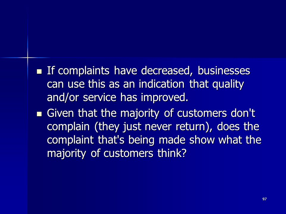 If complaints have decreased, businesses can use this as an indication that quality and/or service has improved.