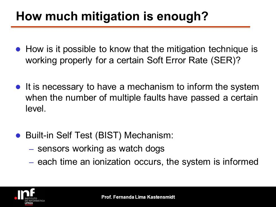 Prof. Fernanda Lima Kastensmidt How much mitigation is enough? How is it possible to know that the mitigation technique is working properly for a cert