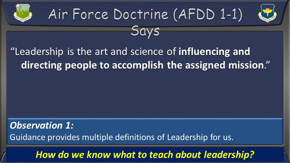 Leadership is the art and science of influencing and directing people to accomplish the assigned mission.