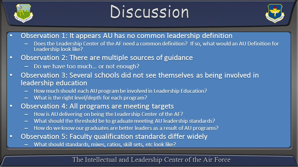 Observation 1: It appears AU has no common leadership definition Observation 1: It appears AU has no common leadership definition – Does the Leadership Center of the AF need a common definition.