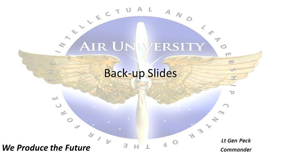 We Produce the Future Back-up Slides Lt Gen Peck Commander