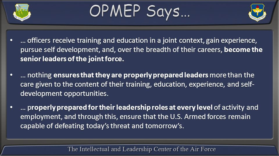 … officers receive training and education in a joint context, gain experience, pursue self development, and, over the breadth of their careers, become the senior leaders of the joint force.