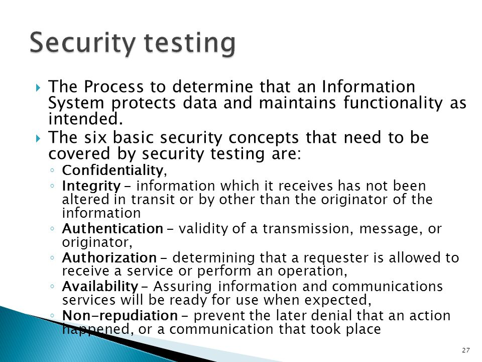 The Process to determine that an Information System protects data and maintains functionality as intended. The six basic security concepts that need t